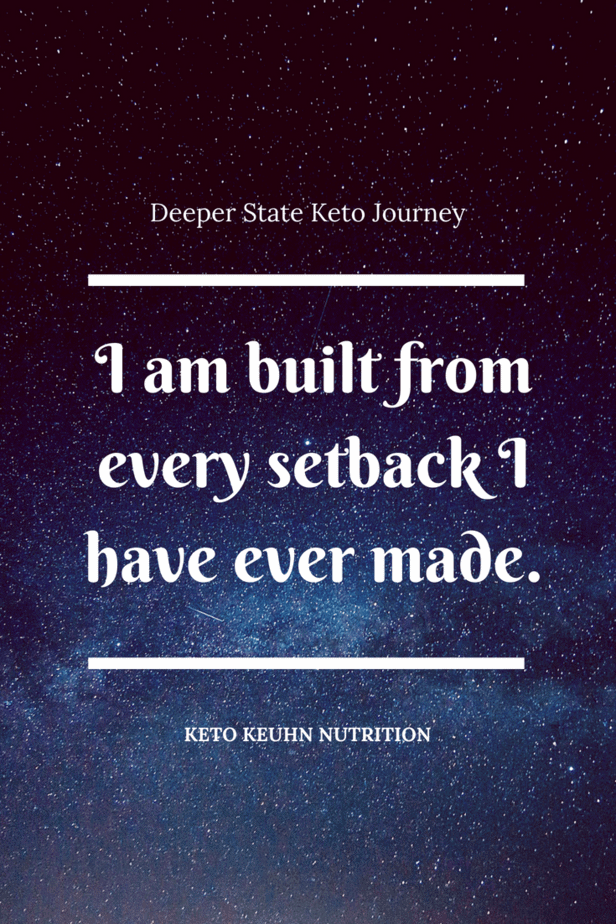 Deeper State Keto setbacks can happen & they happened to me. However, it's what I did after the setback that matters. Learning from setbacks is what counts.